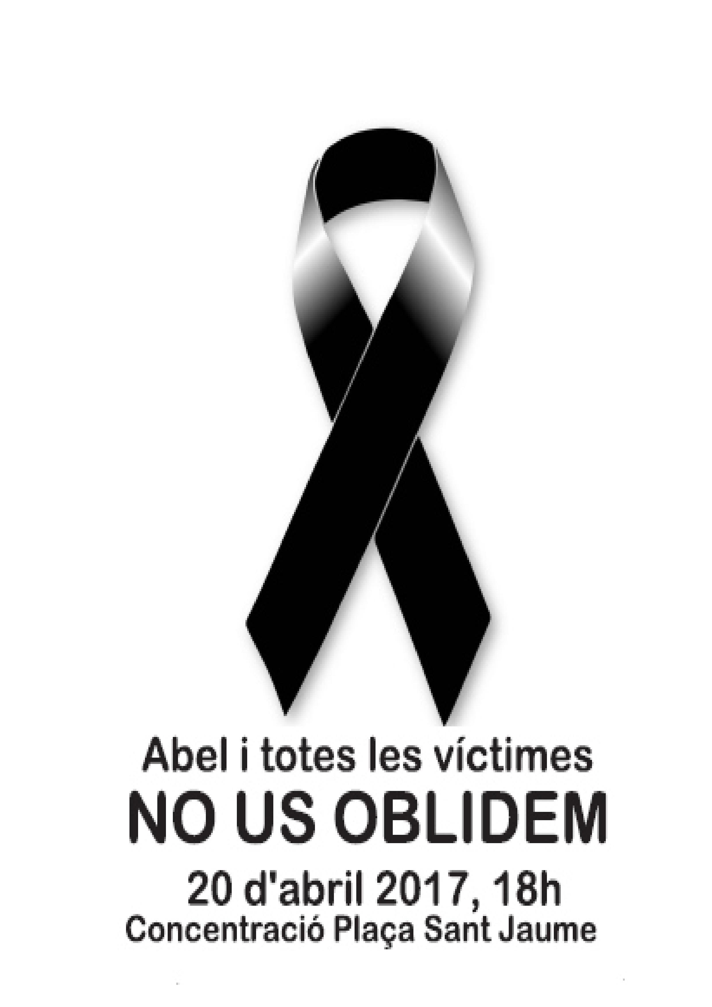 Abel i totes les victimes NO US OBLIDEM. 20 d'Abril 2017, 18h. Concentració Plaça Sant Jaume